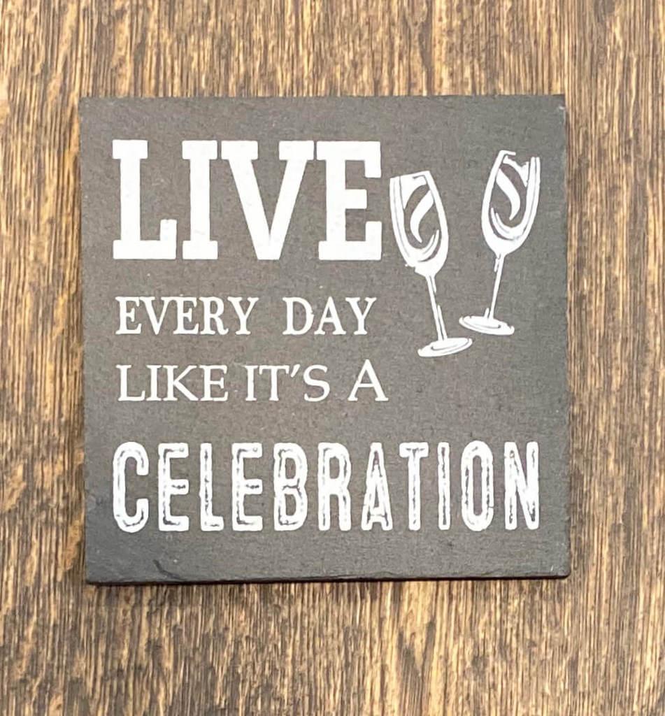 Live every day like it's a celebration